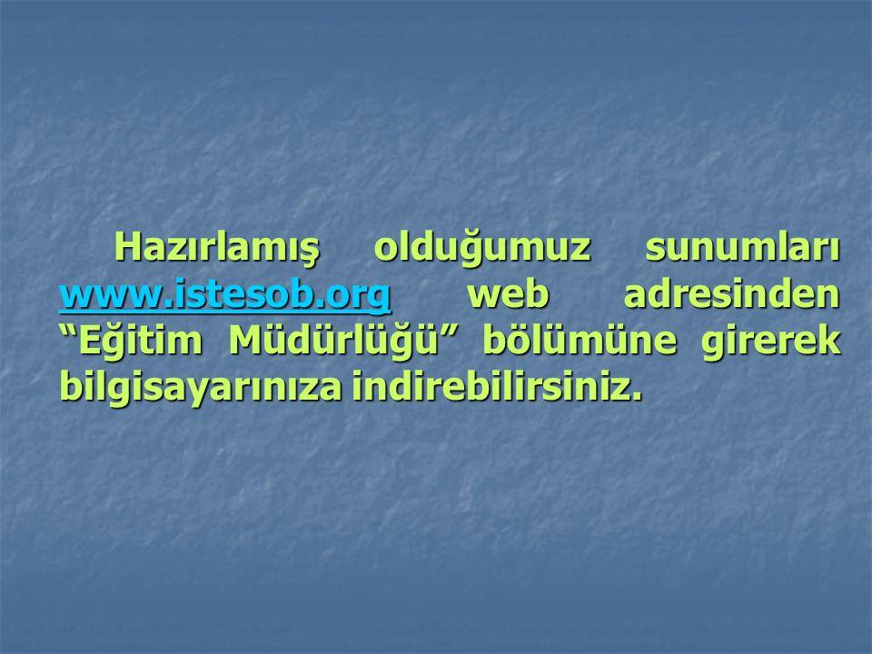 """Hazırlamış olduğumuz sunumları www.istesob.org web adresinden """"Eğitim Müdürlüğü"""" bölümüne girerek bilgisayarınıza indirebilirsiniz. www.istesob.org"""