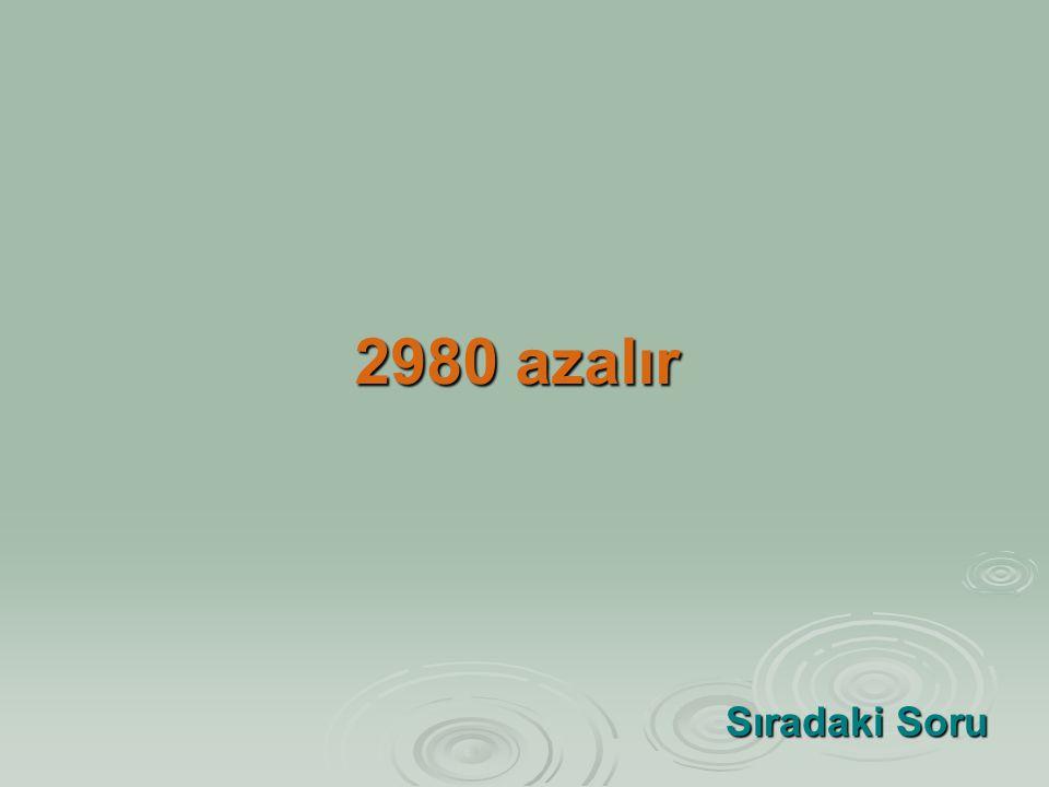 2980 azalır Sıradaki Soru Sıradaki Soru