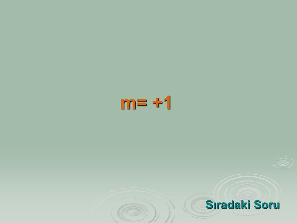 m= +1 Sıradaki Soru Sıradaki Soru