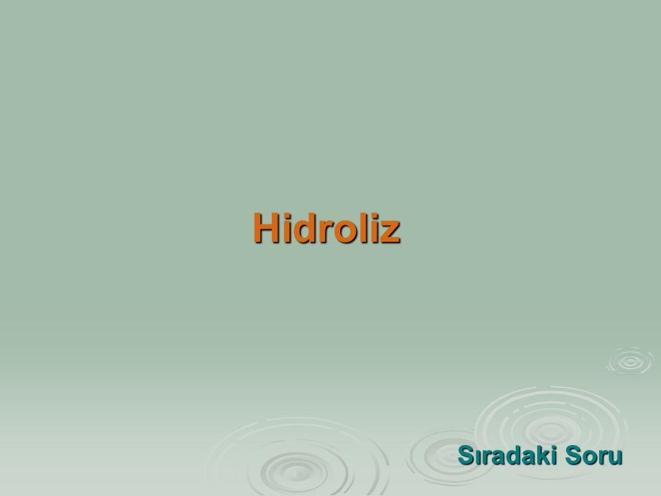 Hidroliz Sıradaki Soru Sıradaki Soru