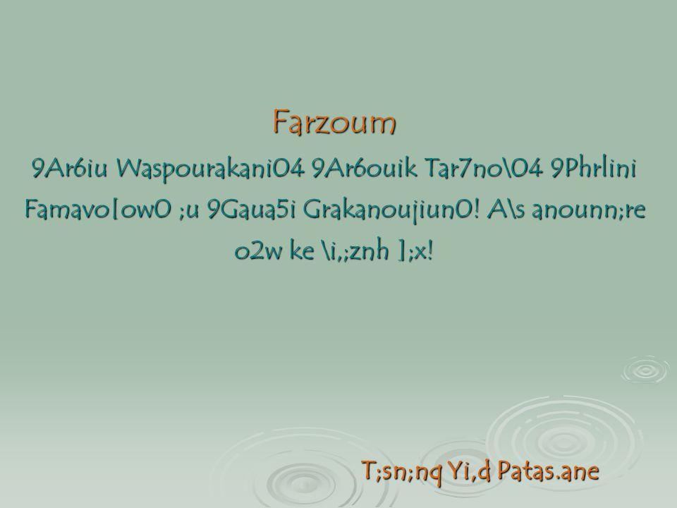 Farzoum 9Ar6iu Waspourakani04 9Ar6ouik Tar7no\04 9Phrlini Famavo[ow0 ;u 9Gaua5i Grakanoujiun0! A\s anounn;re o2w ke \i,;znh ];x! T;sn;nq Yi,d Patas.an