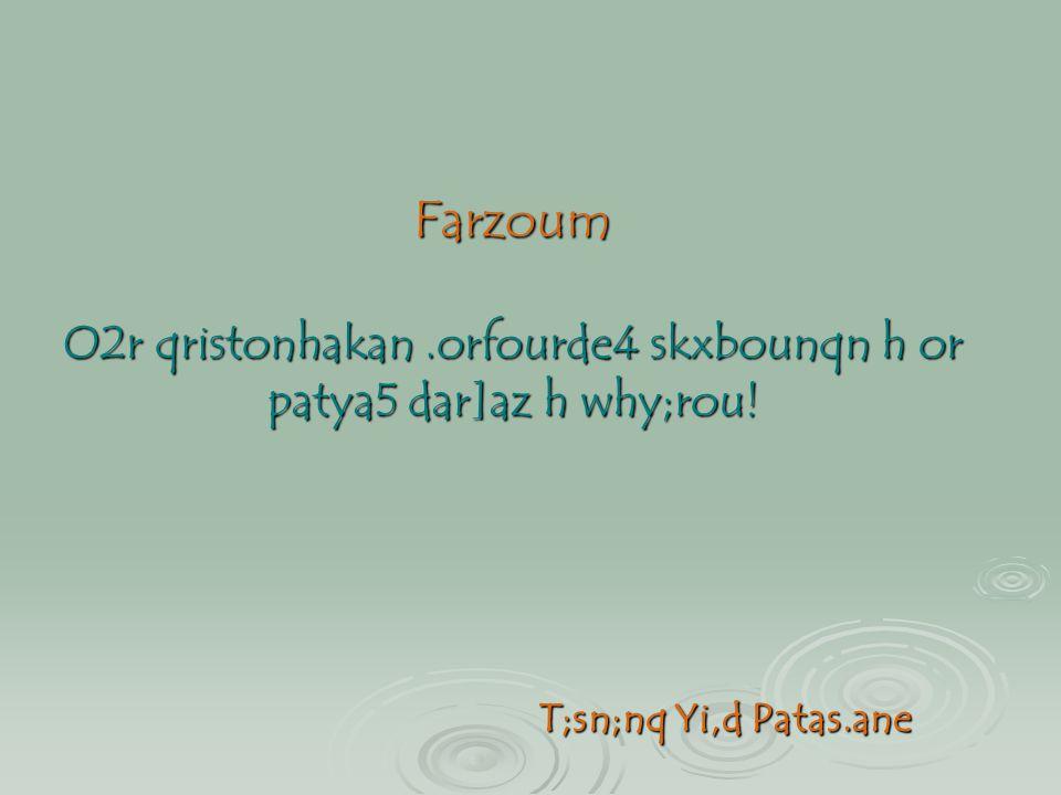Farzoum O2r qristonhakan.orfourde4 skxbounqn h or patya5 dar]az h why;rou! T;sn;nq Yi,d Patas.ane T;sn;nq Yi,d Patas.ane