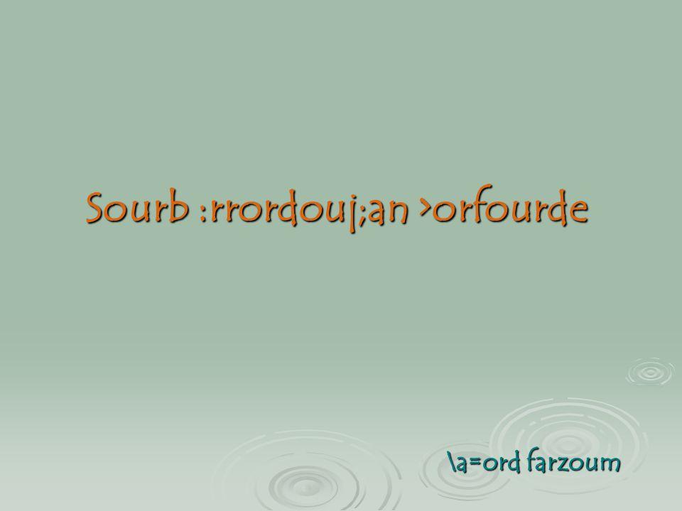 Sourb :rrordouj;an >orfourde \a=ord farzoum \a=ord farzoum