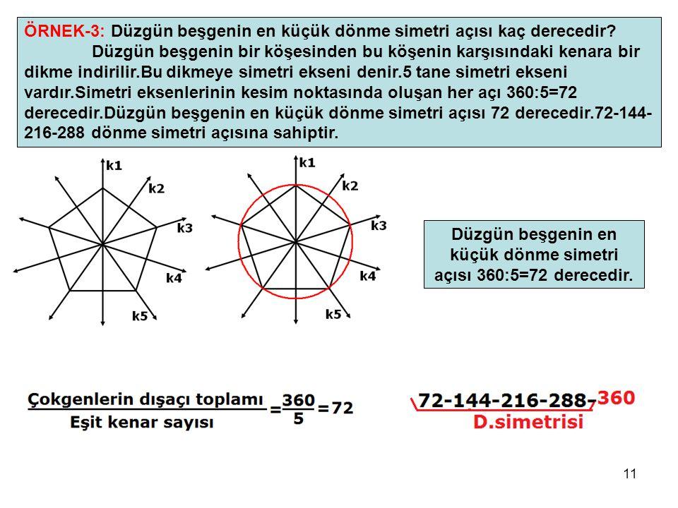 11 ÖRNEK-3: Düzgün beşgenin en küçük dönme simetri açısı kaç derecedir? Düzgün beşgenin bir köşesinden bu köşenin karşısındaki kenara bir dikme indiri