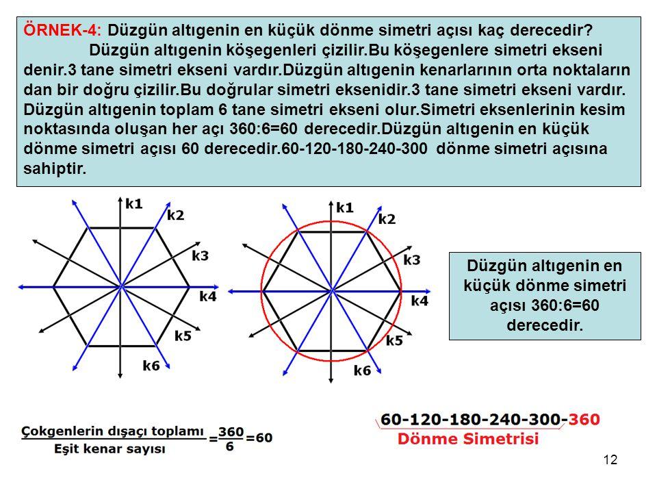 12 ÖRNEK-4: Düzgün altıgenin en küçük dönme simetri açısı kaç derecedir? Düzgün altıgenin köşegenleri çizilir.Bu köşegenlere simetri ekseni denir.3 ta