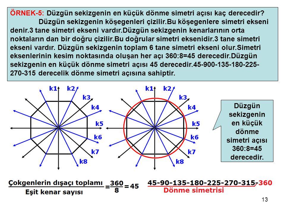 13 ÖRNEK-5: Düzgün sekizgenin en küçük dönme simetri açısı kaç derecedir? Düzgün sekizgenin köşegenleri çizilir.Bu köşegenlere simetri ekseni denir.3