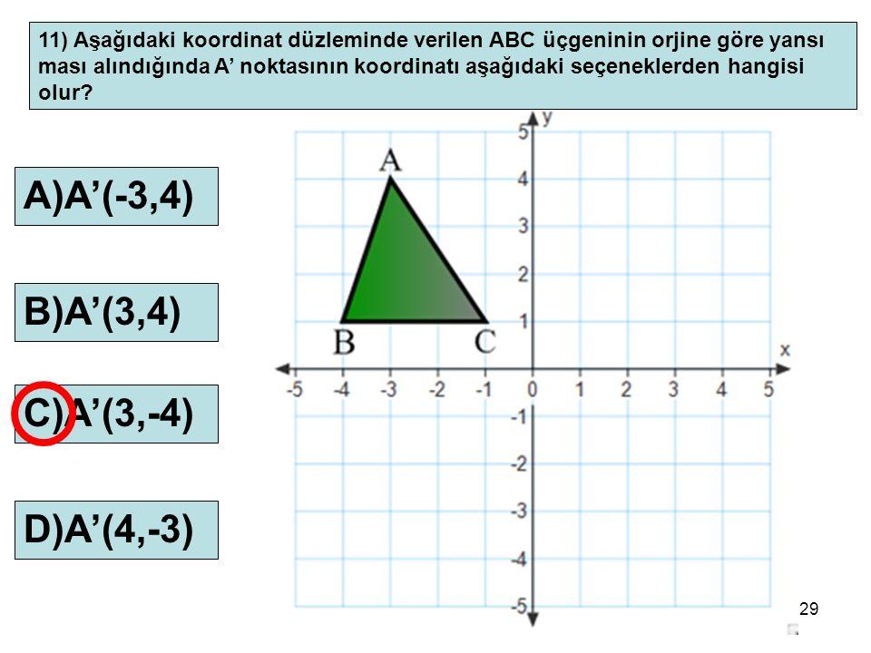 29 11) Aşağıdaki koordinat düzleminde verilen ABC üçgeninin orjine göre yansı ması alındığında A' noktasının koordinatı aşağıdaki seçeneklerden hangis