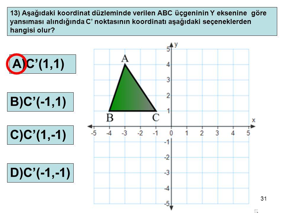 31 13) Aşağıdaki koordinat düzleminde verilen ABC üçgeninin Y eksenine göre yansıması alındığında C' noktasının koordinatı aşağıdaki seçeneklerden han