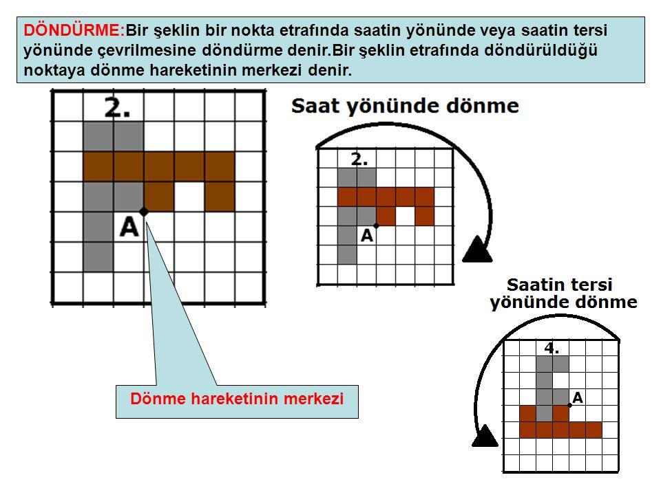 6 DÖNDÜRME:Bir şeklin bir nokta etrafında saatin yönünde veya saatin tersi yönünde çevrilmesine döndürme denir.Bir şeklin etrafında döndürüldüğü nokta