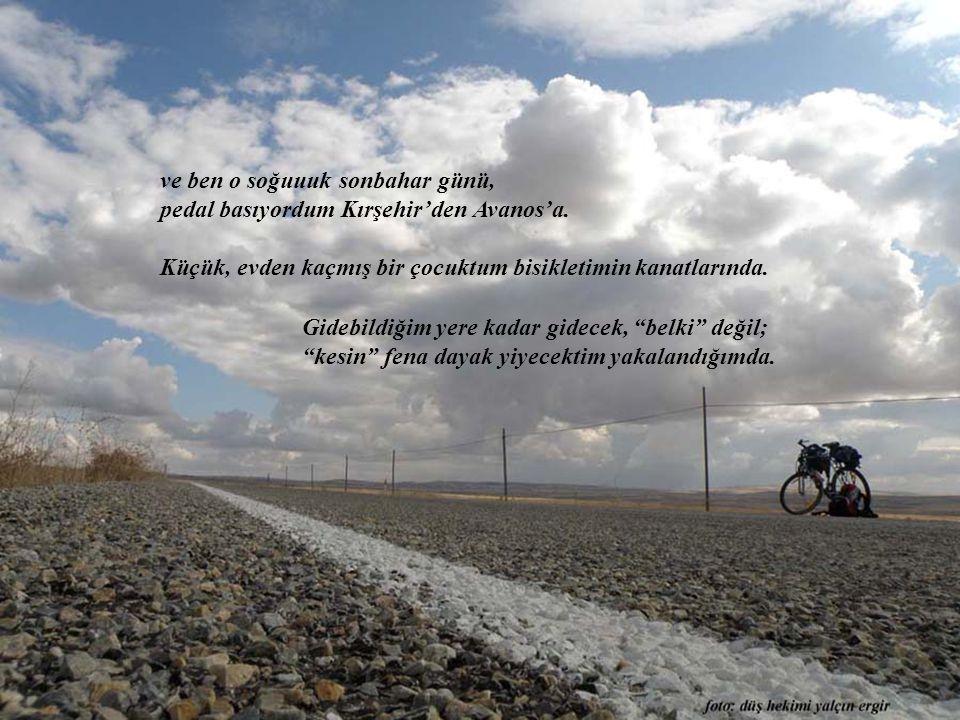 ve ben o soğuuuk sonbahar günü, pedal basıyordum Kırşehir'den Avanos'a.