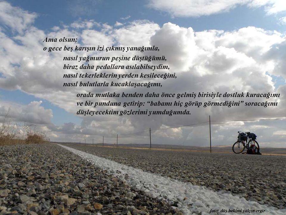 ve ben o soğuuuk sonbahar günü, pedal basıyordum Kırşehir'den Avanos'a. Küçük, evden kaçmış bir çocuktum bisikletimin kanatlarında. Gidebildiğim yere