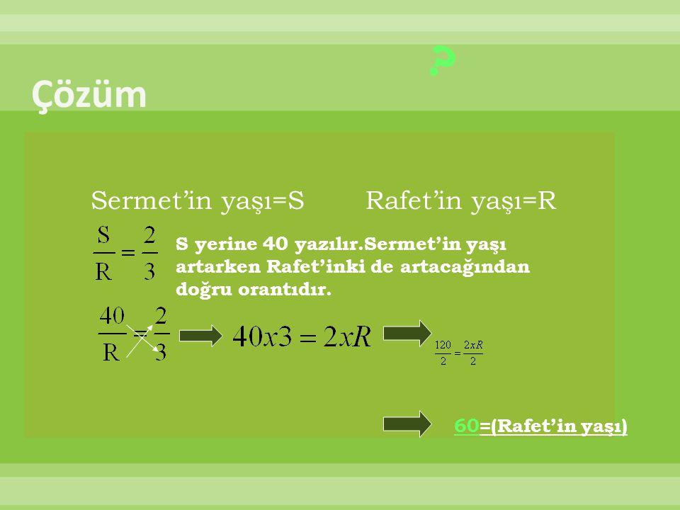 Sermet'in yaşı=S Rafet'in yaşı=R .
