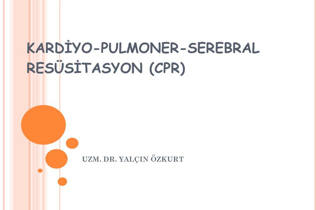 KARDİYO-PULMONER-SEREBRAL RESÜSİTASYON (CPR) UZM. DR. YALÇIN ÖZKURT