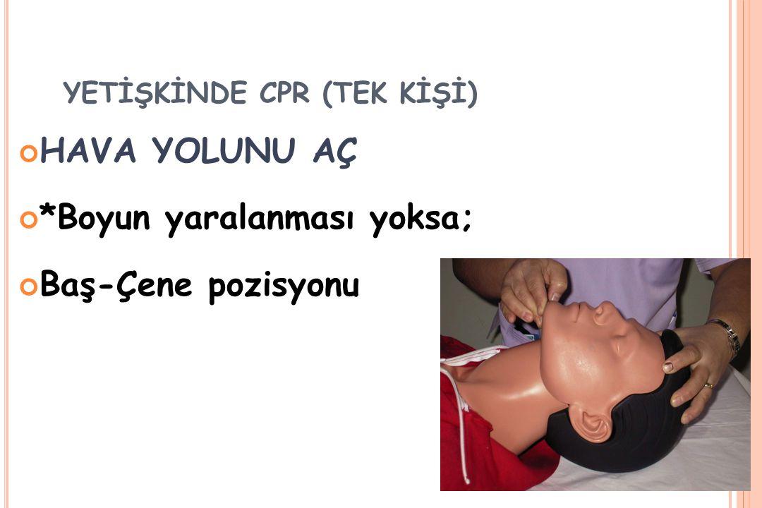 YETİŞKİNDE CPR (TEK KİŞİ) HAVA YOLUNU AÇ *Boyun yaralanması yoksa; Baş-Çene pozisyonu