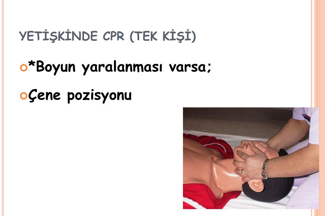 YETİŞKİNDE CPR (TEK KİŞİ) *Boyun yaralanması varsa; Çene pozisyonu