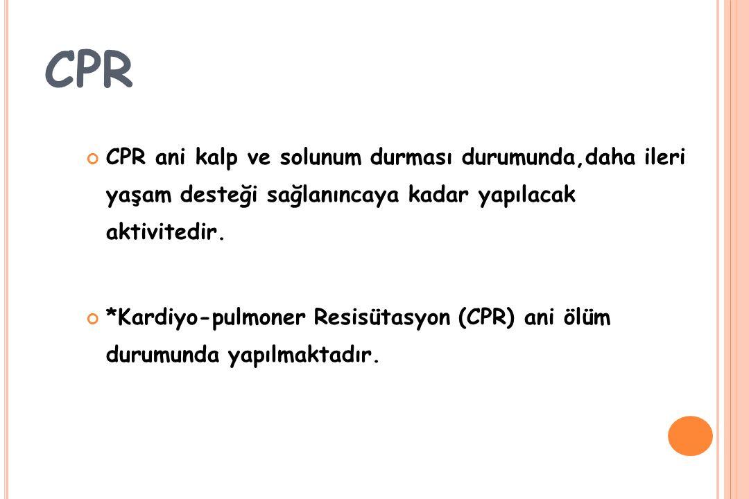 CPR CPR ani kalp ve solunum durması durumunda,daha ileri yaşam desteği sağlanıncaya kadar yapılacak aktivitedir. *Kardiyo-pulmoner Resisütasyon (CPR)