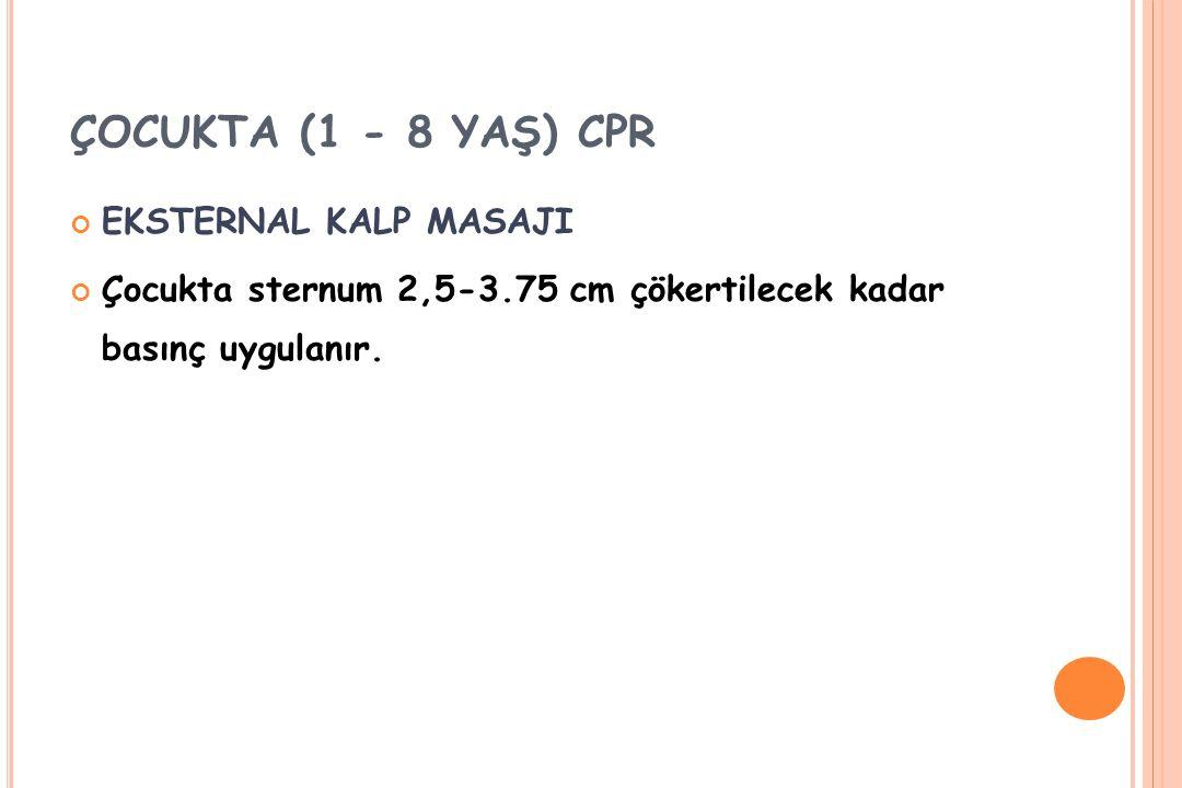 ÇOCUKTA (1 - 8 YAŞ) CPR EKSTERNAL KALP MASAJI Çocukta sternum 2,5-3.75 cm çökertilecek kadar basınç uygulanır.