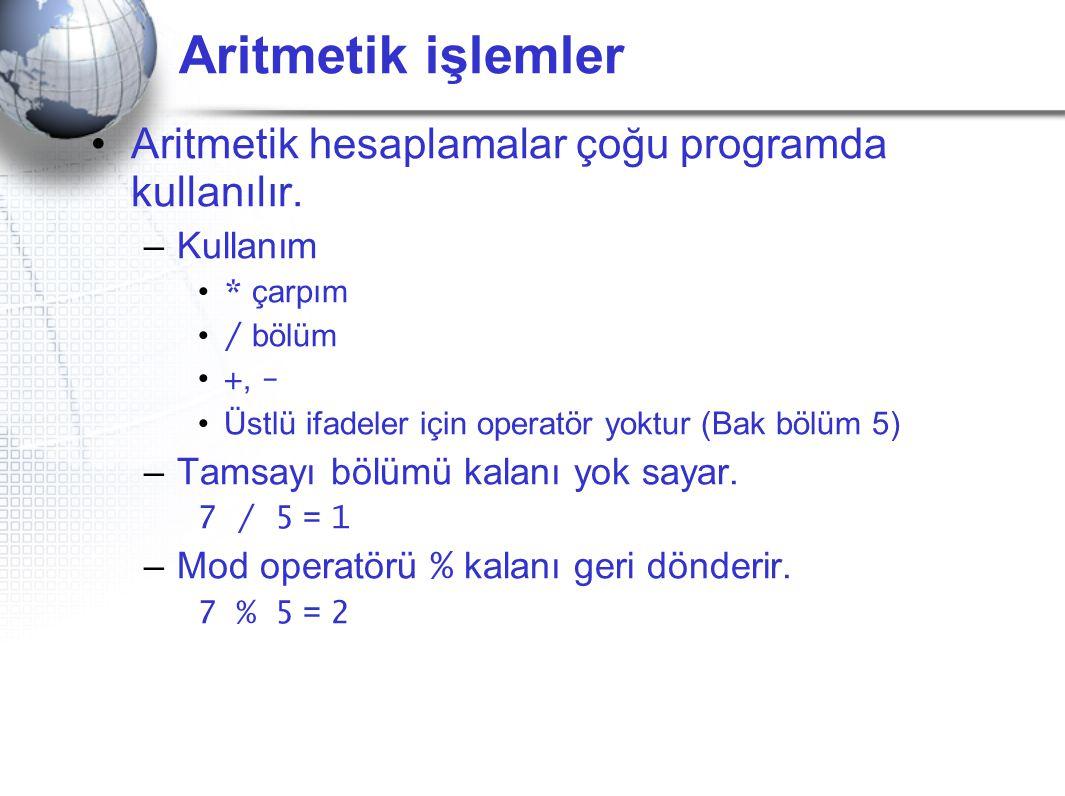 Aritmetik işlemler •Aritmetik hesaplamalar çoğu programda kullanılır. –Kullanım • * çarpım • / bölüm • +, - •Üstlü ifadeler için operatör yoktur (Bak