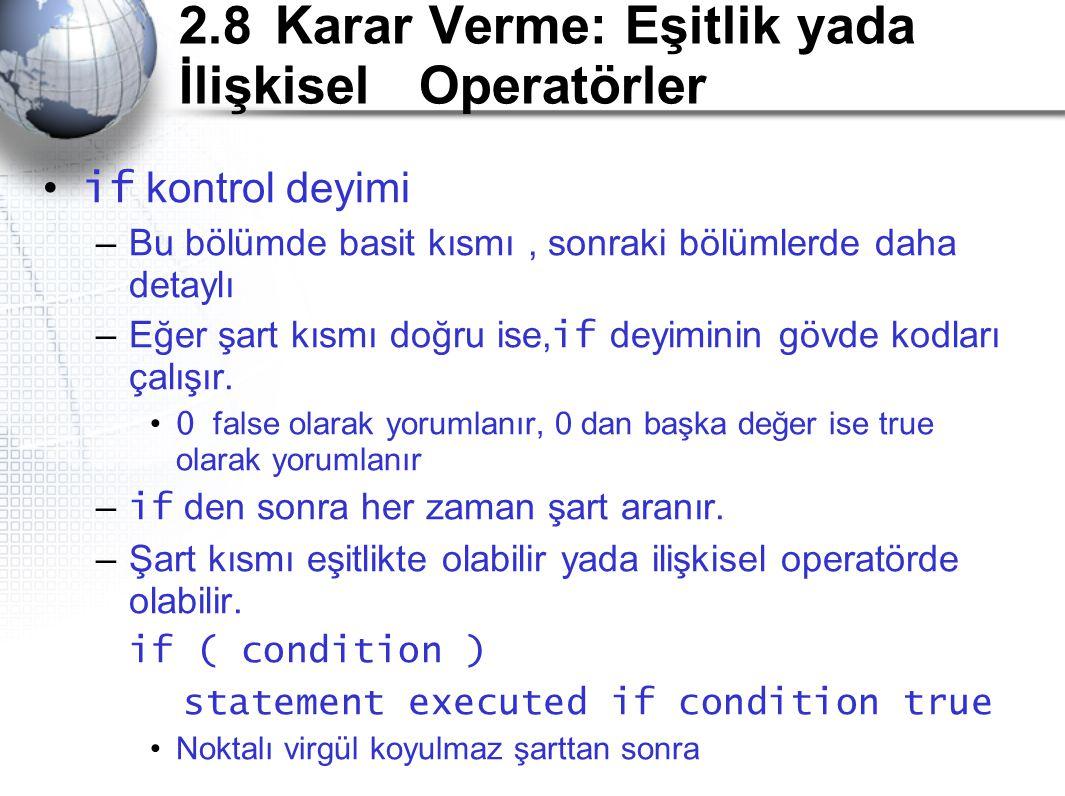2.8Karar Verme: Eşitlik yada İlişkisel Operatörler • if kontrol deyimi –Bu bölümde basit kısmı, sonraki bölümlerde daha detaylı –Eğer şart kısmı doğru