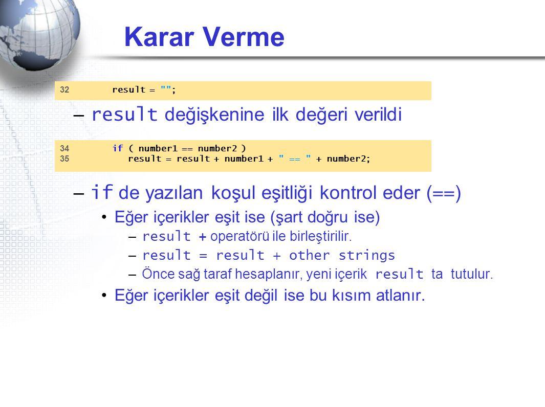 Karar Verme – result değişkenine ilk değeri verildi – if de yazılan koşul eşitliği kontrol eder ( == ) •Eğer içerikler eşit ise (şart doğru ise) – res