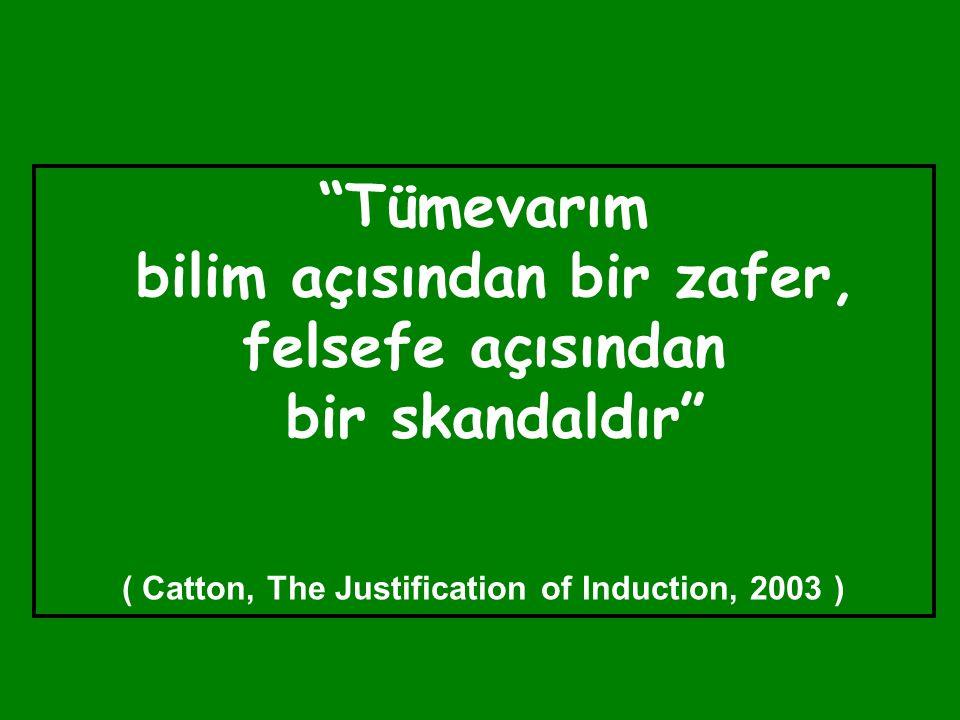 """""""Tümevarım bilim açısından bir zafer, felsefe açısından bir skandaldır"""" ( Catton, The Justification of Induction, 2003 )"""