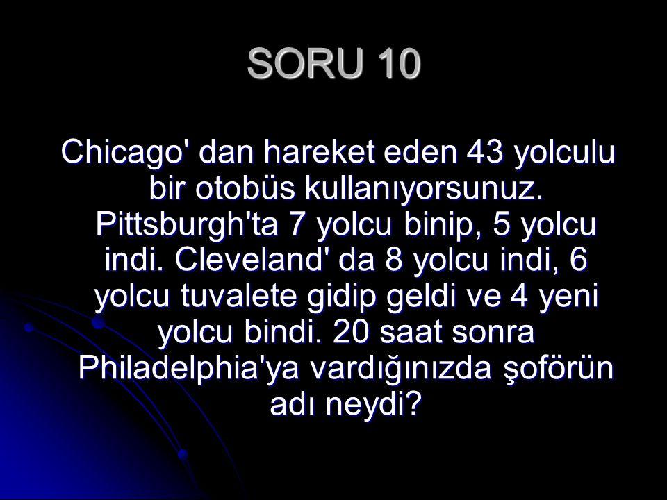 SORU 10 Chicago' dan hareket eden 43 yolculu bir otobüs kullanıyorsunuz. Pittsburgh'ta 7 yolcu binip, 5 yolcu indi. Cleveland' da 8 yolcu indi, 6 yolc