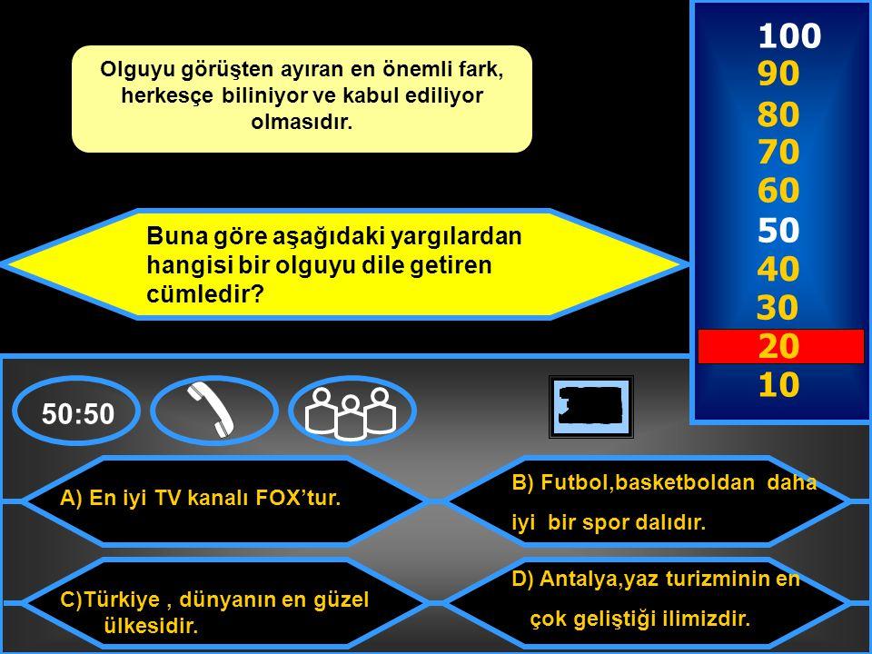 A) En iyi TV kanalı FOX'tur.C)Türkiye, dünyanın en güzel ülkesidir.