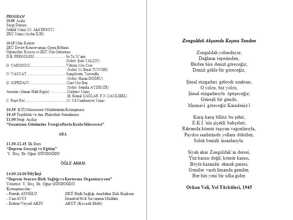 PROGRAM 10.00 Açılış Saygı Duruşu İstiklal Marşı (M. Akif ERSOY) ZKÜ Marşı (Aydın İLİK) 10.15 Mini Konser ZKÜ Devlet Konservatuarı Opera Bölümü Öğrenc