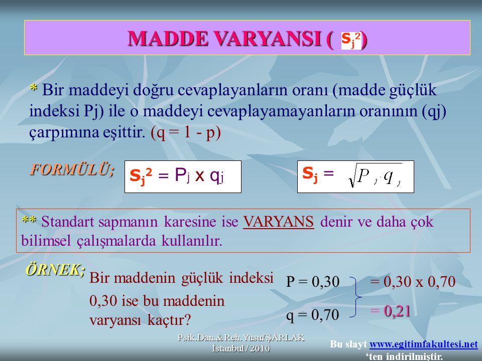 Psik.Dan.& Reh.Yusuf ŞARLAK İstanbul / 2010 ** ** Standart sapmanın karesine ise VARYANS denir ve daha çok bilimsel çalışmalarda kullanılır. MADDE VAR