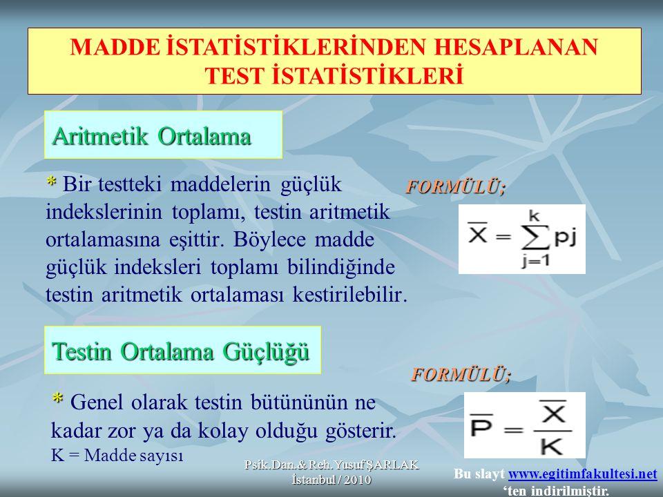 Psik.Dan.& Reh.Yusuf ŞARLAK İstanbul / 2010 * * Bir testteki maddelerin güçlük indekslerinin toplamı, testin aritmetik ortalamasına eşittir. Böylece m