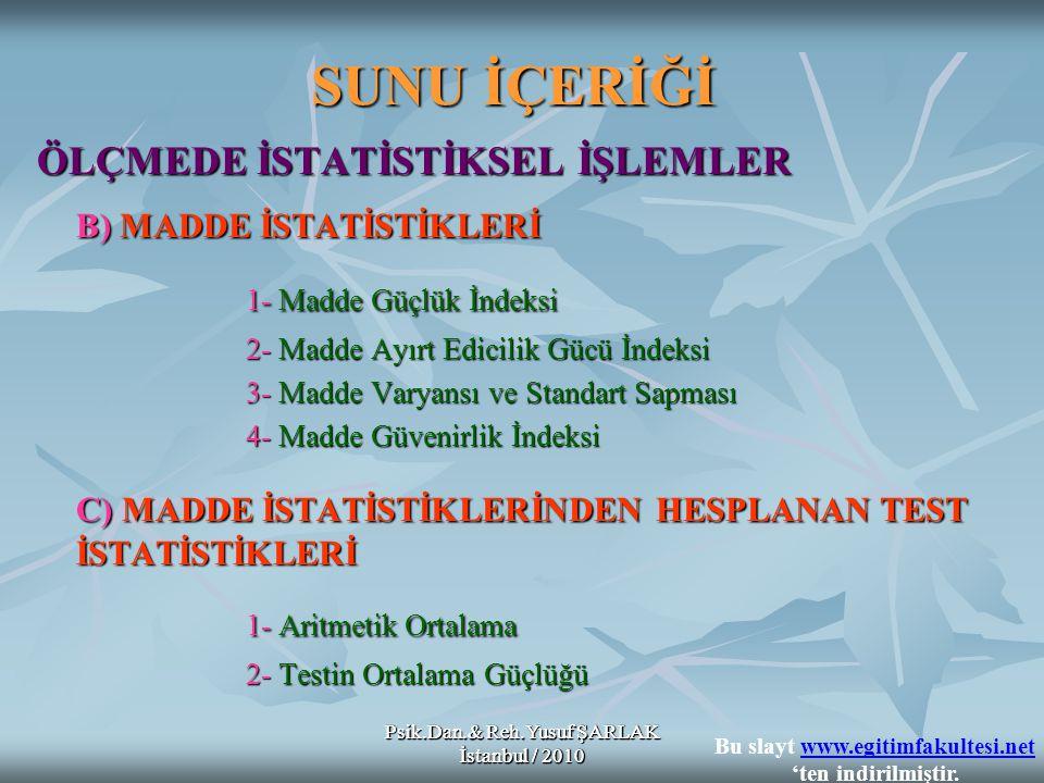 Psik.Dan.& Reh.Yusuf ŞARLAK İstanbul / 2010 SUNU İÇERİĞİ ÖLÇMEDE İSTATİSTİKSEL İŞLEMLER B) MADDE İSTATİSTİKLERİ 1- Madde Güçlük İndeksi 2- Madde Ayırt