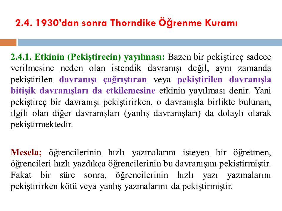 2.4. 1930'dan sonra Thorndike Ö ğ renme Kuramı 2.4.1. Etkinin (Pekiştirecin) yayılması: Bazen bir pekiştireç sadece verilmesine neden olan istendik da
