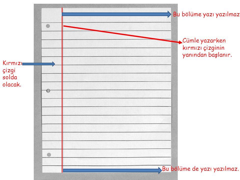 Bu bölüme yazı yazılmaz. Kırmızı çizgi solda olacak. Cümle yazarken kırmızı çizginin yanından başlanır. Bu bölüme de yazı yazılmaz.