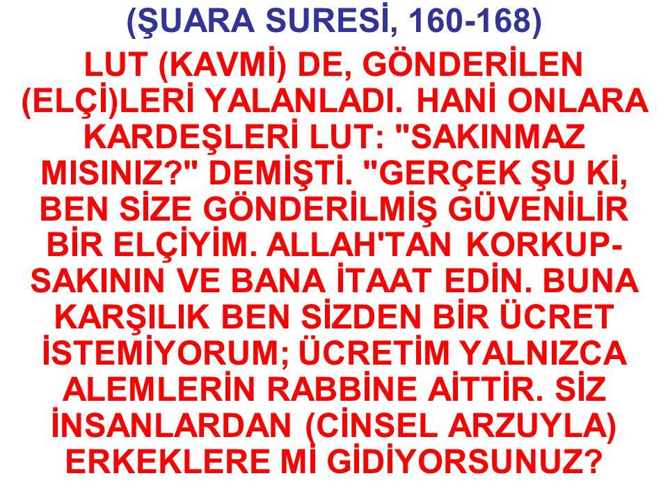 (ŞUARA SURESİ, 160-168) LUT (KAVMİ) DE, GÖNDERİLEN (ELÇİ)LERİ YALANLADI. HANİ ONLARA KARDEŞLERİ LUT: