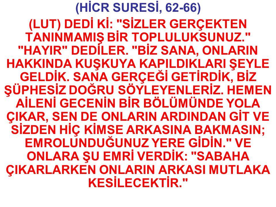 (HİCR SURESİ, 62-66) (LUT) DEDİ Kİ:
