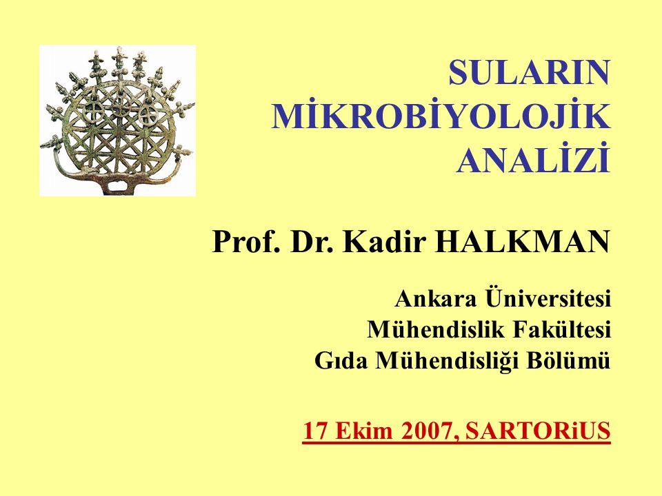 SULARIN MİKROBİYOLOJİK ANALİZİ Prof. Dr. Kadir HALKMAN Ankara Üniversitesi Mühendislik Fakültesi Gıda Mühendisliği Bölümü 17 Ekim 2007, SARTORiUS