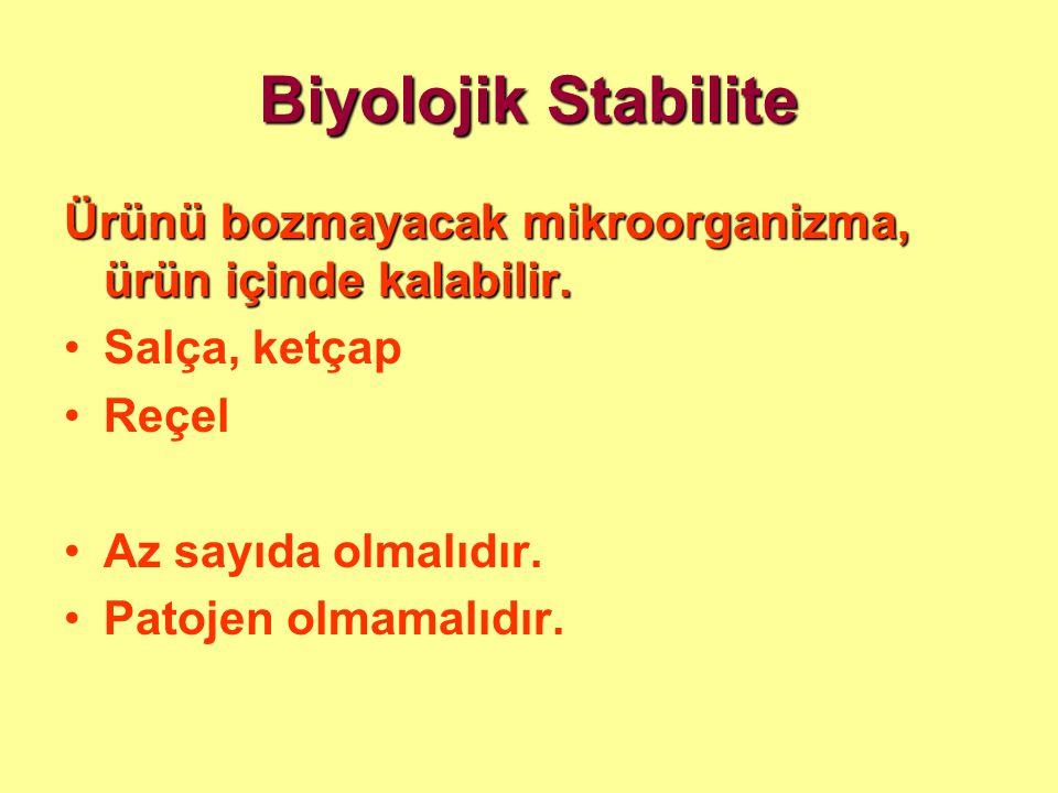 Biyolojik Stabilite Ürünü bozmayacak mikroorganizma, ürün içinde kalabilir. •Salça, ketçap •Reçel •Az sayıda olmalıdır. •Patojen olmamalıdır.