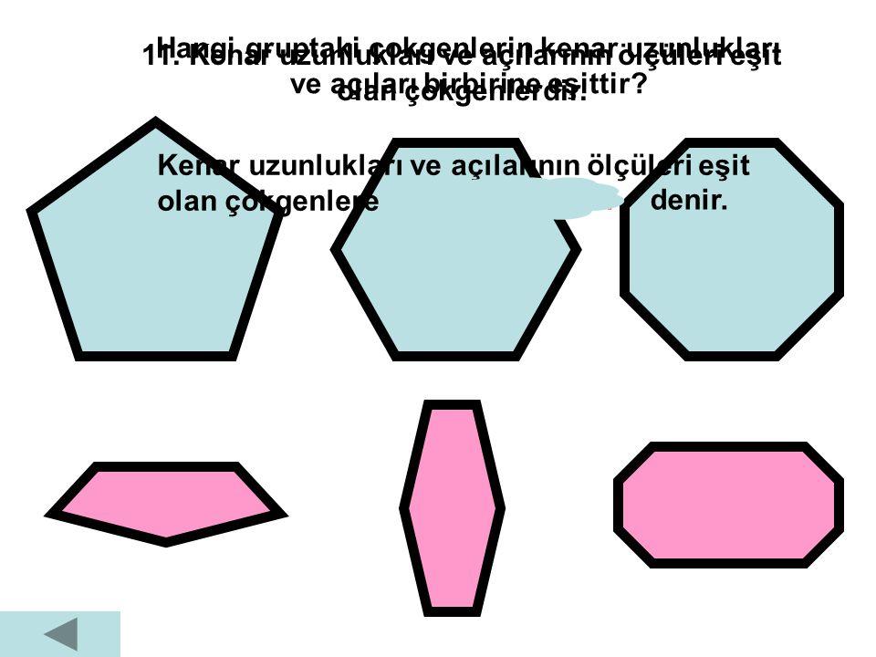 10. Açılarının ölçüleri toplamı180°olan geometrik şekildir. 90° kare 90°+ 90°+ 90°+ 90°=360° Karenin karşılıklı iki köşesi bir doğru parçası ile birle