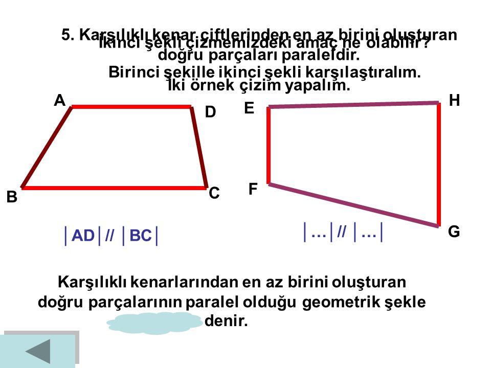 4. Beş kenarı olan geometrik şekildir. A E D C B Şeklin adını söylemeden önce biraz yorum yapalım. Kenar uzunlukları için ne diyebiliriz? Açıları için