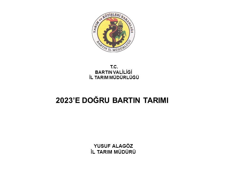 T.C. BARTIN VALİLİĞİ İL TARIM MÜDÜRLÜĞÜ 2023'E DOĞRU BARTIN TARIMI YUSUF ALAGÖZ İL TARIM MÜDÜRÜ