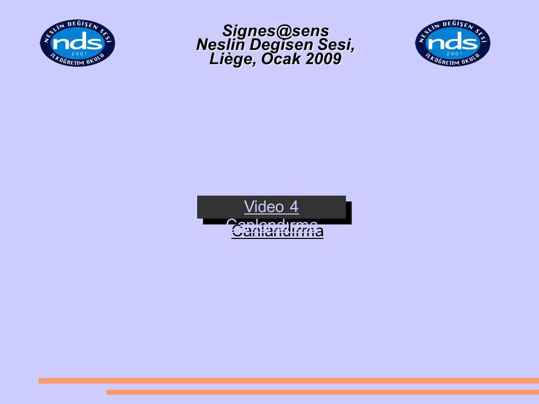 Signes@sens Neslin Degisen Sesi, Liège, Ocak 2009 Signes@sens Neslin Degisen Sesi, Liège, Ocak 2009 Video 4 Canlandırma Video 4 Canlandırma