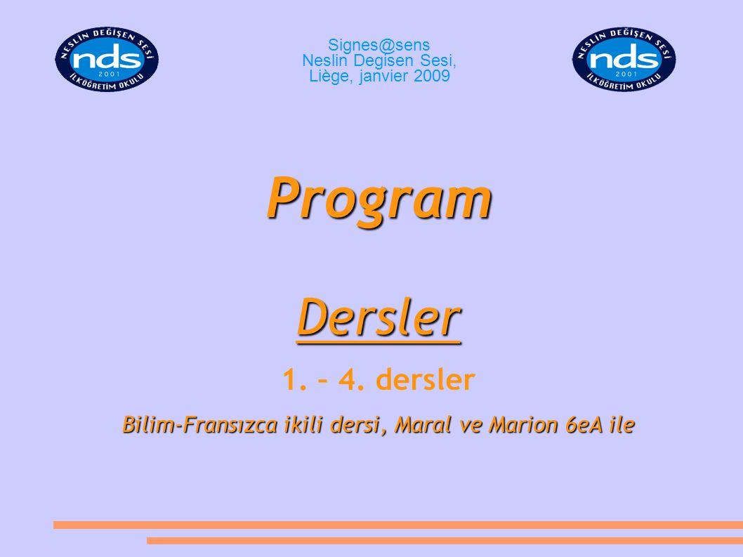 ProgramDersler 1. – 4. dersler Bilim-Fransızca ikili dersi, Maral ve Marion 6eA ile Signes@sens Neslin Degisen Sesi, Liège, janvier 2009