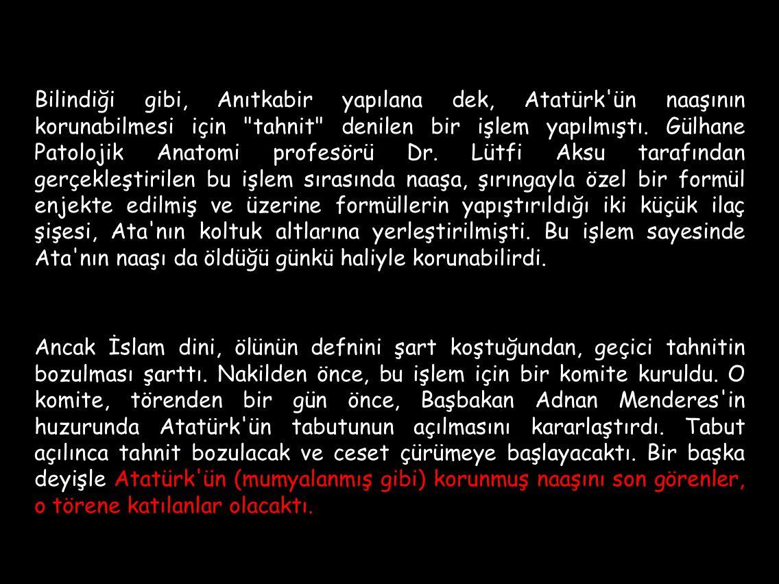 Bilindiği gibi, Anıtkabir yapılana dek, Atatürk ün naaşının korunabilmesi için tahnit denilen bir işlem yapılmıştı.