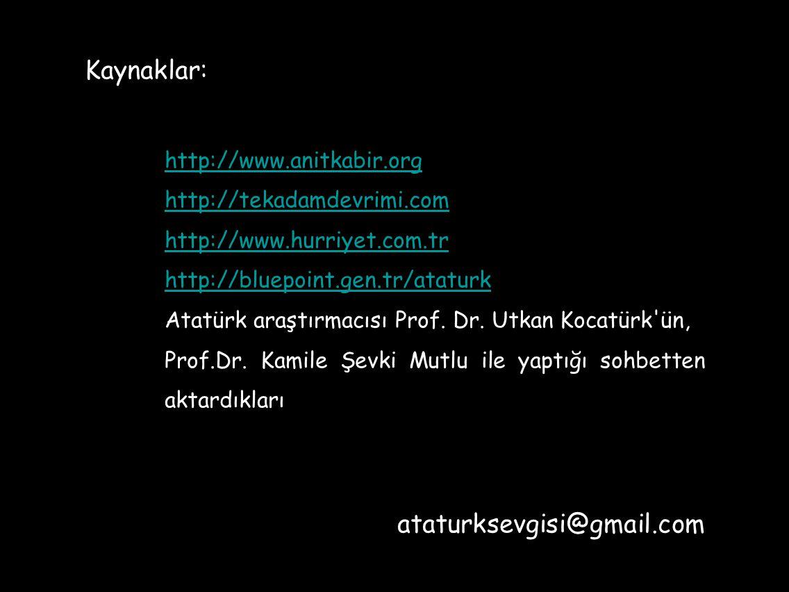 Kaynaklar: http://www.anitkabir.org http://tekadamdevrimi.com http://www.hurriyet.com.tr http://bluepoint.gen.tr/ataturk Atatürk araştırmacısı Prof.