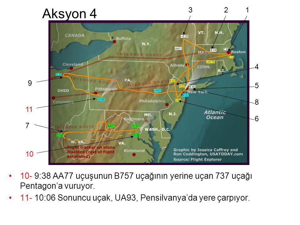 Aksyon 4 •10- 9:38 AA77 uçuşunun B757 uçağının yerine uçan 737 uçağı Pentagon'a vuruyor. •11- 10:06 Sonuncu uçak, UA93, Pensilvanya'da yere çarpıyor.