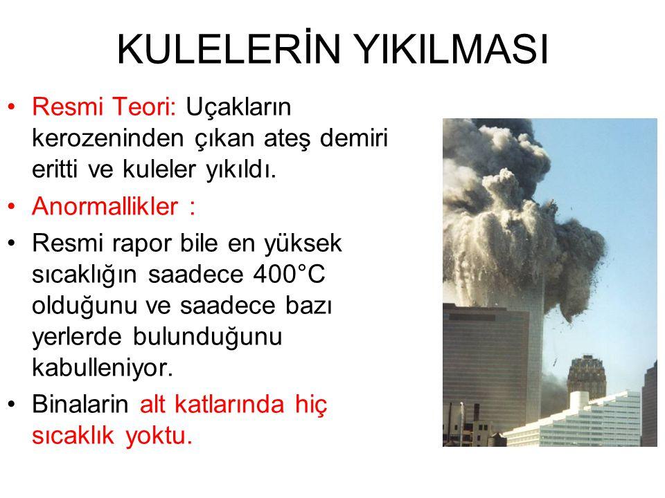 KULELERİN YIKILMASI •Resmi Teori: Uçakların kerozeninden çıkan ateş demiri eritti ve kuleler yıkıldı.