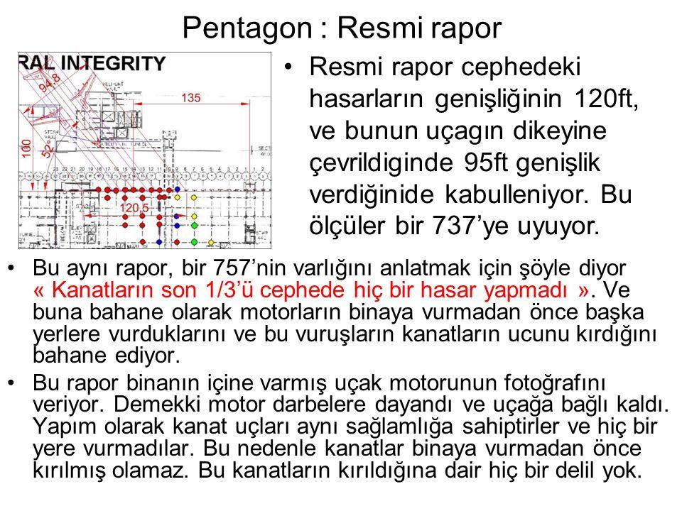 Pentagon : Resmi rapor •Bu aynı rapor, bir 757'nin varlığını anlatmak için şöyle diyor « Kanatların son 1/3'ü cephede hiç bir hasar yapmadı ».