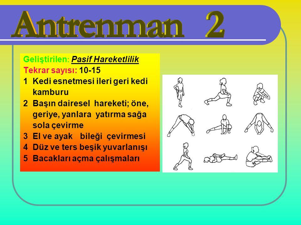 ANTRENMAN-2 Geliştirilen : Pasif Hareketlilik Tekrar sayısı: 10-15 1 Kedi esnetmesi ileri geri kedi kamburu 2 Başın dairesel hareketi; öne, geriye, ya