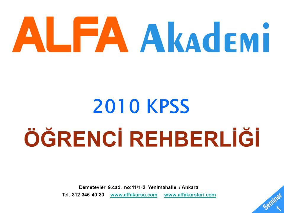 ÖĞRENCİ REHBERLİĞİ 2010 KPSS Demetevler 9.cad. no:11/1-2 Yenimahalle / Ankara Tel: 312 346 40 30 www.alfakursu.com www.alfakurslari.comwww.alfakursu.c
