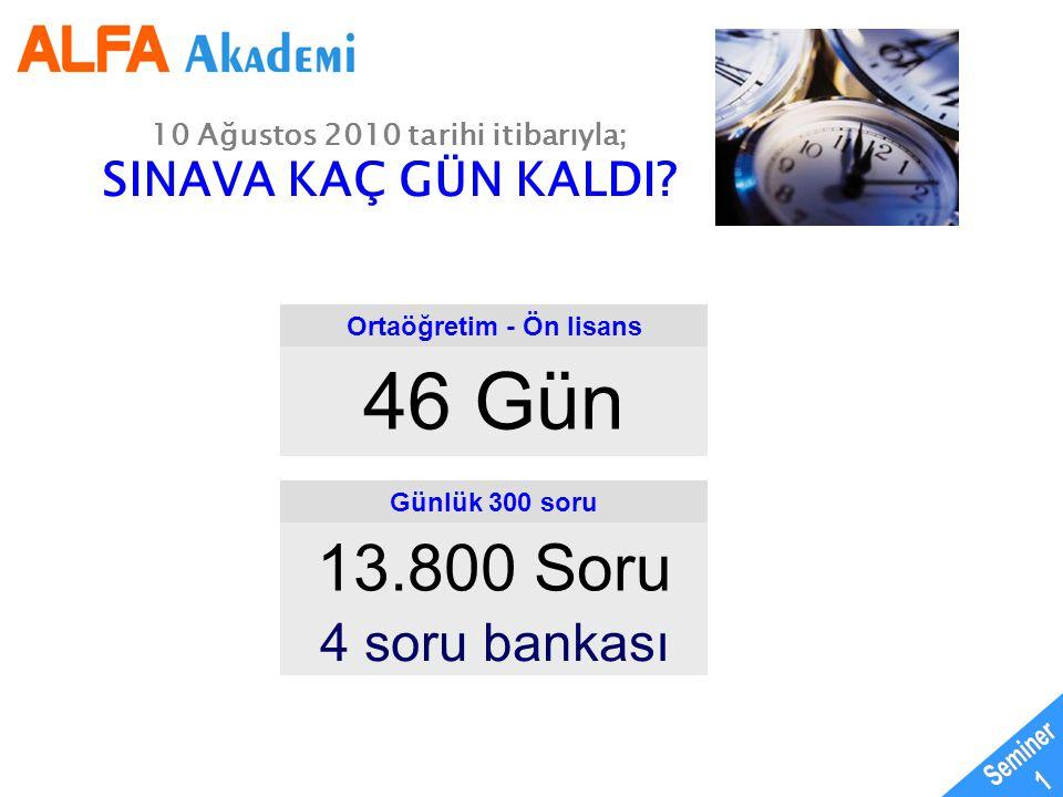 10 Ağustos 2010 tarihi itibarıyla; SINAVA KAÇ GÜN KALDI? Ortaöğretim - Ön lisans 46 Gün Günlük 300 soru 13.800 Soru 4 soru bankası